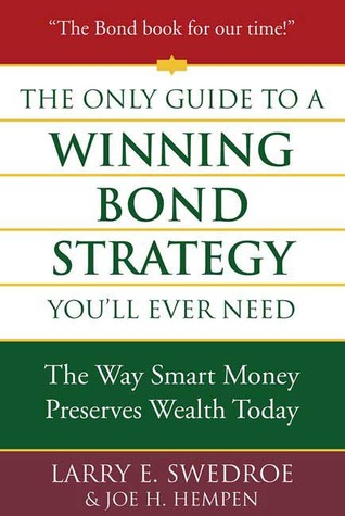 The Only Guide to a Winning Bond Strategy You'll Ever Need by Larry E. Swedroe