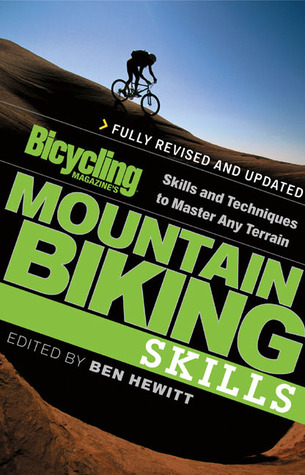 Bicycling Magazine's Mountain Biking Skills: Skills and Techniques to Master Any Terrain
