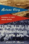 Autumn Glory: Baseball's First World Series