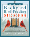 The Secrets of Backyard Bird-Feeding Success: Hundreds of Surefire Tips for Attracting and Feeding Your Favorite Birds