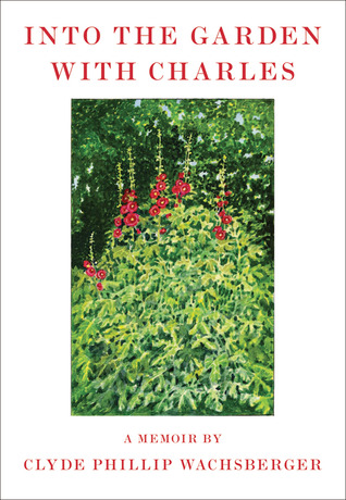 Into the Garden with Charles by Clyde Phillip Wachsberger