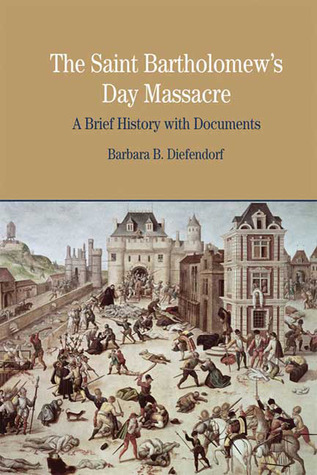 The St. Bartholomew's Day Massacre by Barbara B. Diefendorf