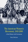 The American Women's Movement, 1945-2000: A Brief History with Documents