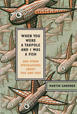 When You Were a Tadpole & I Was a Fish & Other Speculations About This & That
