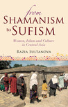 From Shamanism to Sufism: Women, Islam and Culture in Central Asia