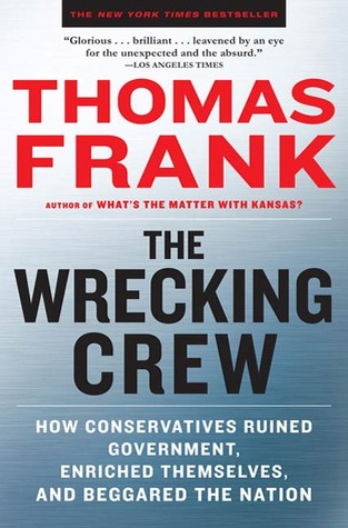 The Wrecking Crew: How Conservatives Rule