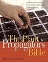 Plant Propagator's Bible: A Step-by-Step Guide to Propagating Every Plant in Your Garden