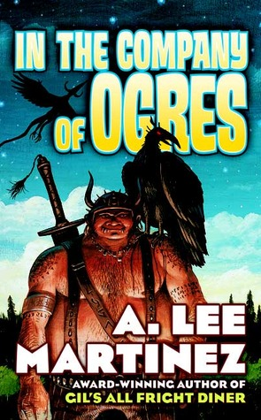 In the Company of Ogres by A. Lee Martinez