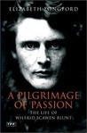 A Pilgrimage of Passion: The Life of Wilfrid Scawen Blunt