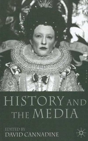 History and the Media by David Cannadine