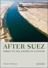 After Suez: Adrift in the American Century