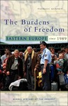 The Burdens of Freedom: Eastern Europe since 1989