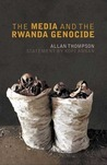 The Media and the Rwanda Genocide by Allan Thompson