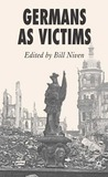 Germans as Victims: Remembering the Past in Contemporary Germany