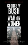 George W. Bush and the War on Women: Turning Back the Clock on Progress