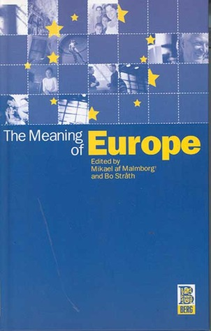 The Meaning of Europe by Mikael af Malmborg