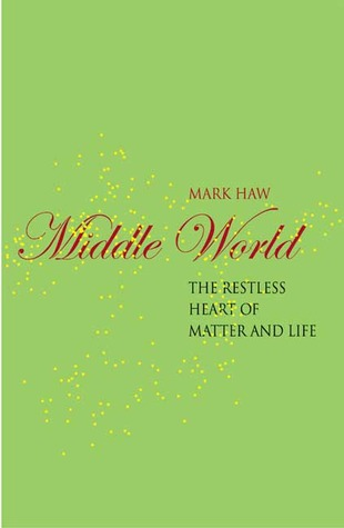 Middle World: The Restless Heart of Matter and Life