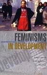 Feminisms in Development: Contradictions, Contestations and Challenges
