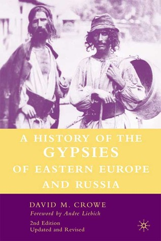 A History of the Gypsies of Eastern Europe and Russia, 2nd Ed... by David M. Crowe