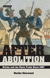 After Abolition: Britain and the Slave Trade Since 1807