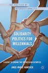 Solidarity Politics for Millennials: A Guide to Ending the Oppression Olympics