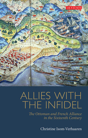 Allies with the Infidel: The Ottoman and French Alliance in the Sixteenth Century