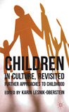 Children in Culture, Revisited: Further Approaches to Childhood