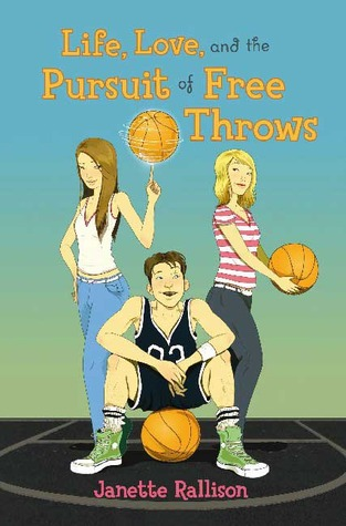 Life, Love, and the Pursuit of Free Throws by Janette Rallison