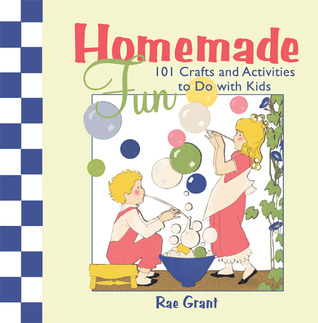 Homemade Fun: 101 Crafts and Activities to Do with Kids