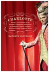Charlotte: Being a True Account of an Actress's Flamboyant Adventures in Eighteenth-Century London's Wild and Wicked Theatrical World