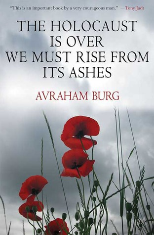 The Holocaust Is Over; We Must Rise From its Ashes by Avraham Burg