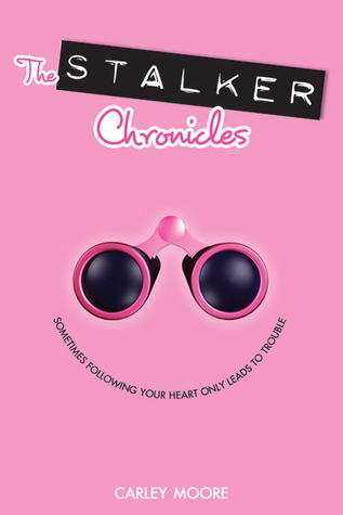 The Stalker Chronicles by Carley Moore