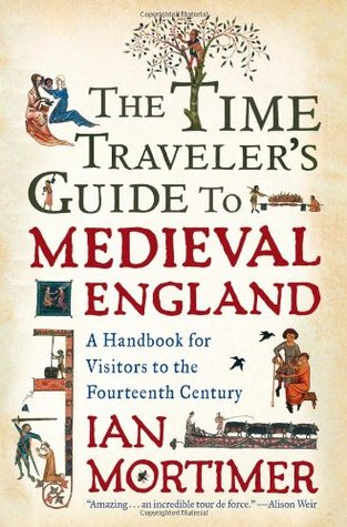 The Time Traveler's Guide to Medieval England by Ian Mortimer