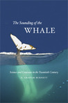 The Sounding of the Whale: Science and Cetaceans in the Twentieth Century