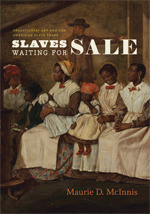 Slaves Waiting for Sale: Abolitionist Art and the American Slave Trade