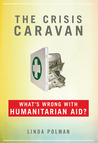 Linda Polman: The Crisis Caravan: What's Wrong with Humanitarian Aid?