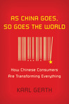 As China Goes, So Goes the World: How Chinese Consumers Are Transforming Everything