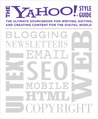 The Yahoo! Style Guide: The Ultimate Sourcebook for Writing, Editing, and Creating Content for the Digital World