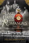 The Last Days of the Romanovs by Helen Rappaport