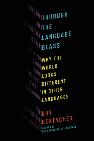 Through the Language Glass: Why the World Looks Different in Other Languages