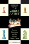 The Chess Artist: Genius, Obsession, and the World's Oldest Game