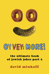 Oy Vey: More!: The Ultimate Book of Jewish Jokes Part 2