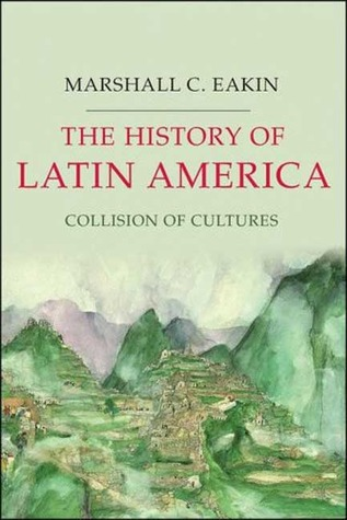 The History of Latin America by Marshall C. Eakin