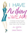I Have Nothing To Wear!: A Painless 12-Step Program to Declutter Your Life So You Never Have to Say This Again!