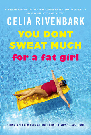 You Don't Sweat Much for a Fat Girl by Celia Rivenbark