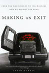 Making an Exit: From the Magnificent to the Macabre -- How We Dignify the Dead