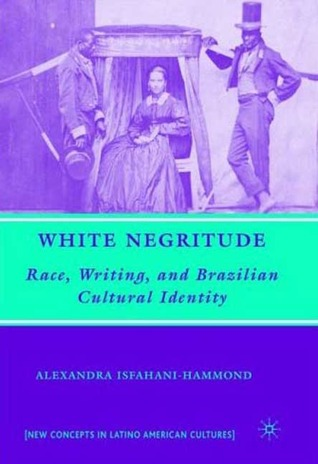 White Negritude: Race, Writing, and Brazilian Cultural Identity