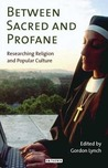 Between Sacred and Profane: Researching Religion and Popular Culture