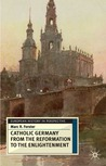 The Catholic Germany from the Reformation to the Enlightenment