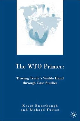 The WTO Primer: Tracing Trade's Visible Hand through Case Studies